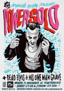 POWERSOLO + Dead Elvis & His One Man Grave Planta Baja
