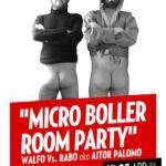 """""""MICRO BOLLER ROOM"""" party WALFO Vs RABO aka Aitor Palomo Planta Baja"""