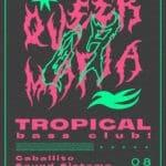 Tropical Bass Club + QUEER MAFIA Planta Baja